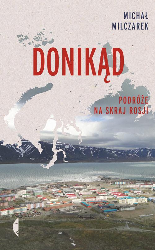 okładka Donikąd Podróże na skraj Rosji, Książka | Milczarek Michał