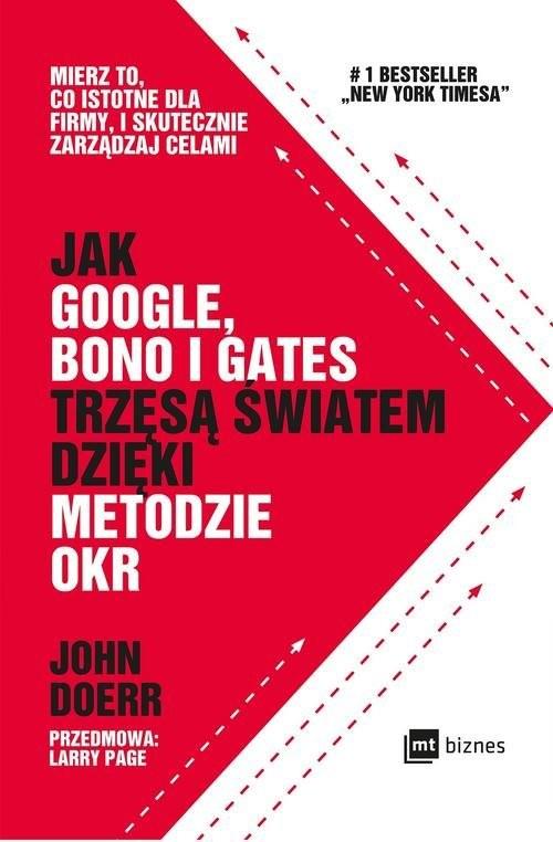 okładka Jak Google Bono i Gates trzęsą światem dzięki metodzie OKR Mierz to, co istotne dla firmy, i skutecznie zarządzaj celami, Książka | Doerr John