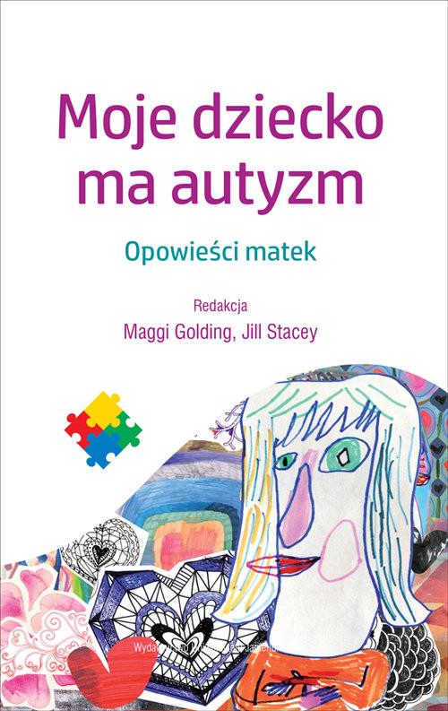 okładka Moje dziecko ma autyzm Opowieści matek, Książka  