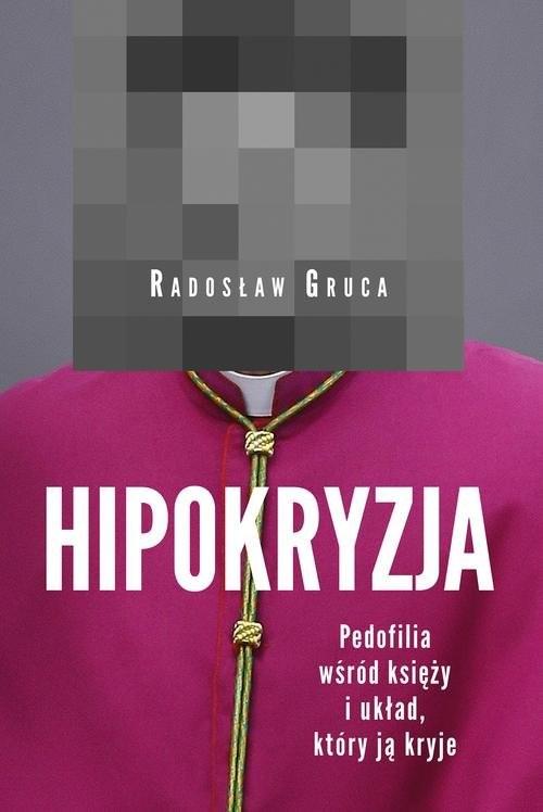 okładka Hipokryzja Pedofilia wśród księży i układ który ją kryje, Książka   Gruca Radosław