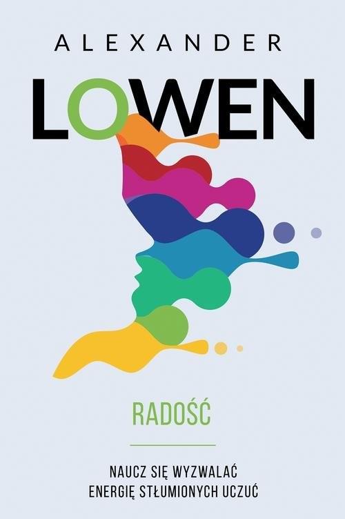 okładka Radość Naucz się wyzwalać energię stłumionych uczuć, Książka | Alexander Lowen