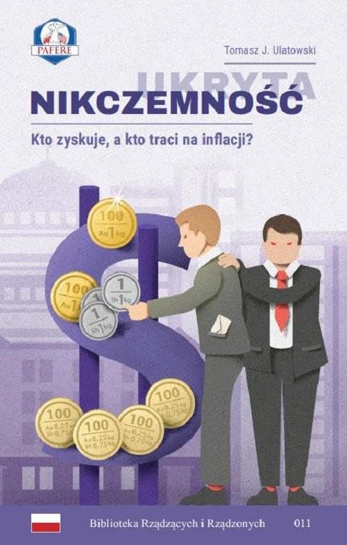 okładka Ukryta nikczemność. Kto zyskuje, a kto traci na inflacji?, Książka | Tomasz J. Ulatowski