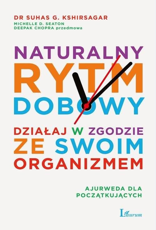 okładka Naturalny rytm dobowy Działaj w zgodzie ze swoim organizmem, Książka | Suhas Kshirsagar, Michelle D. Seaton