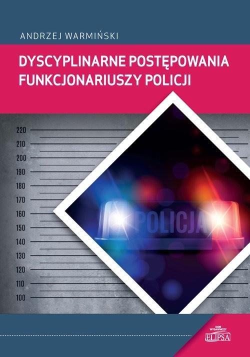 okładka Dyscyplinarne postępowania funkcjonariuszy Policji, Książka   Warmiński Andrzej