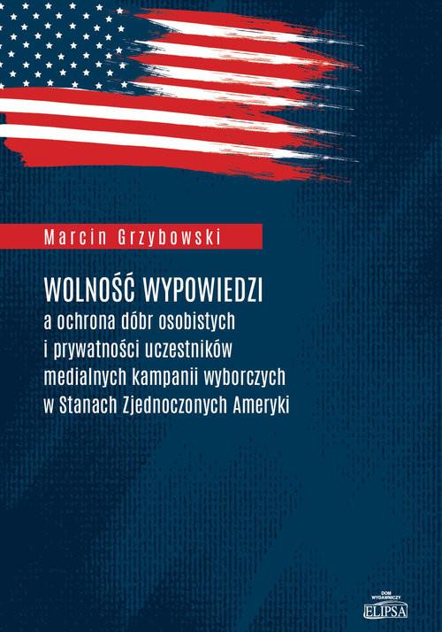 okładka Wolność wypowiedzi a ochrona dóbr osobistych i prywatności uczestników medialnych kampanii wyborczych, Książka | Grzybowski Marcin