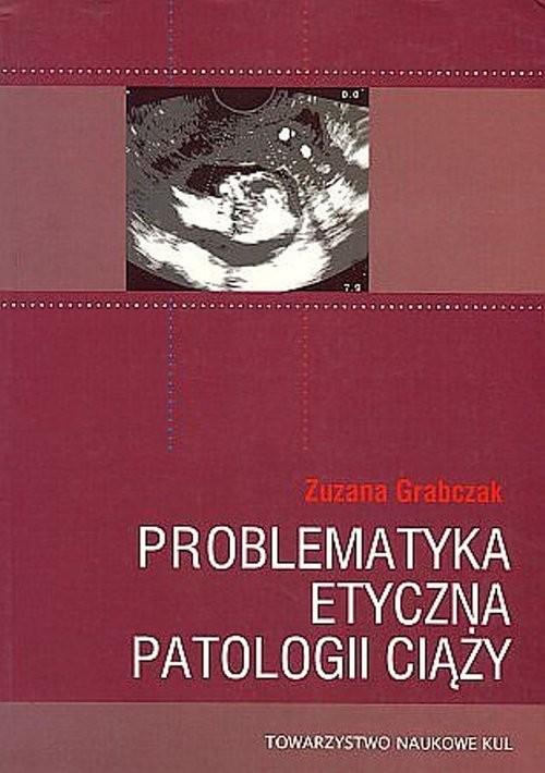 okładka Problematyka etyczna patologii ciąży, Książka   Grabczak Zuzana