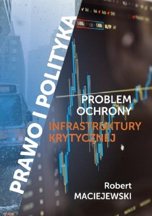 okładka Problem ochrony infrastruktury krytycznej / FNCE, Książka | Maciejewski Robert