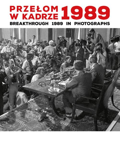 okładka Przełom w kadrze 1989 Breakthrough 1989 in Photographsksiążka      Anna Maria Brzezińska, Katarzyna Puchalska