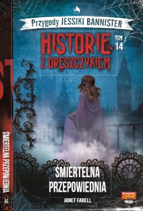 okładka Historie z dreszczykiem J.Bannister 14 Śmiertelna przepowiednia, Książka | Farell Janet