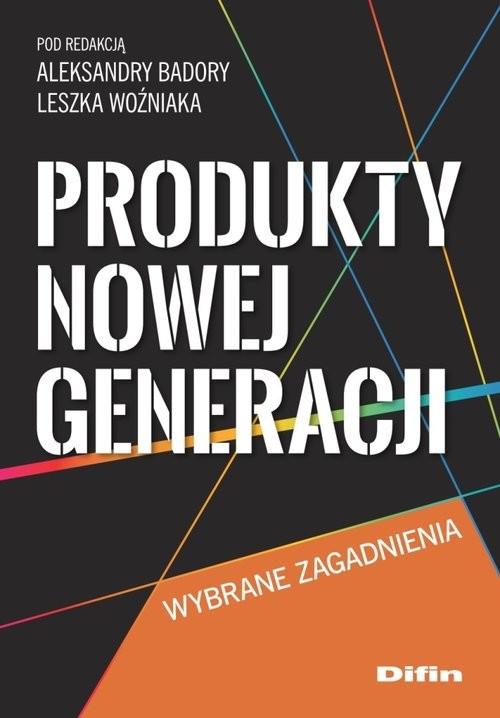 okładka Produkty nowej generacji Wybrane zagadnienia, Książka | Aleksandra Badora, Leszek redakcja Woźniak