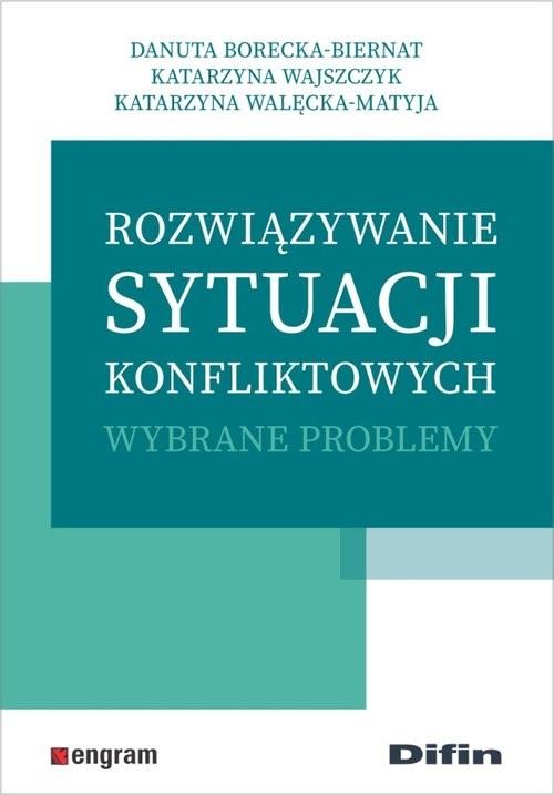 okładka Rozwiązywanie sytuacji konfliktowych Wybrane problemy, Książka | Danuta Borecka-Biernat, Katarzyna Wajszczyk, praca zbiorowa