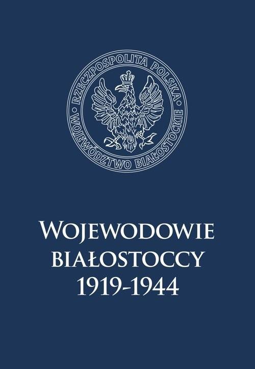 okładka Wojewodowie białostoccy 1919-1944, Książka | null