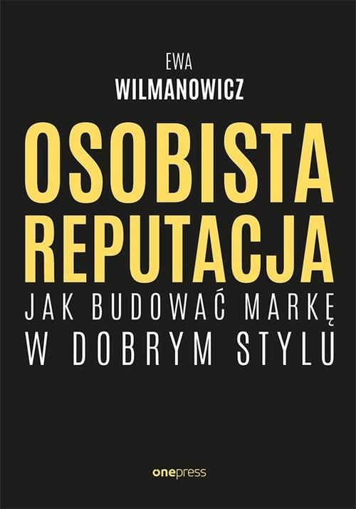 okładka Osobista reputacja. Jak budować markę w dobrym stylu, Książka | Ewa Wilmanowicz