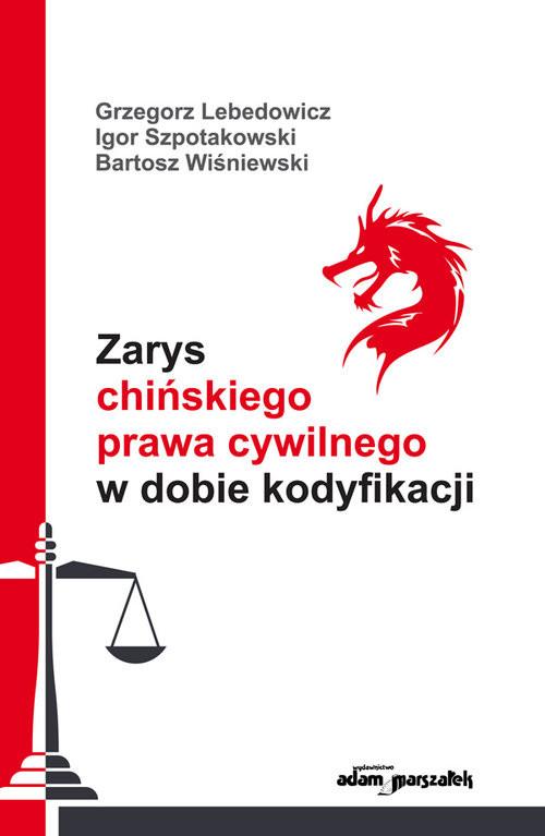 okładka Zarys chińskiego prawa cywilnego w dobie kodyfikacji, Książka | Grzegorz Lebedowicz, Igor Szpotakowski, Wiśni