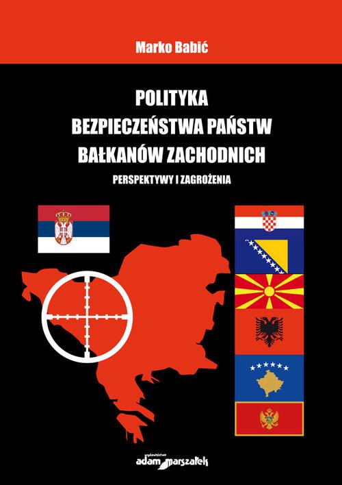 okładka Polityka bezpieczeństwa państw Bałkanów Zachodnich, Książka | Babić Marko