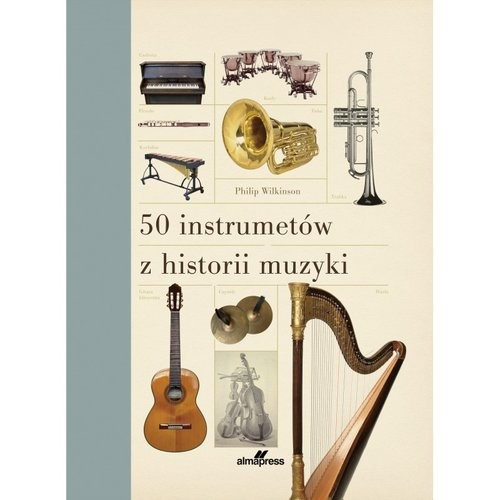 okładka 50 instrumentów z historii muzyki, Książka | Wilkinson Philip