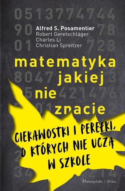 okładka Matematyka jakiej nie znacie Ciekawostki i perełki, o których nie uczą w szkole, Książka | Robert Geretschläger, Charles Li, Posament S.