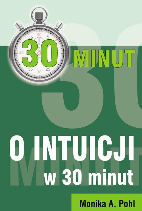 okładka O Intuicji w 30 minut, Książka | Monika A. Pohl