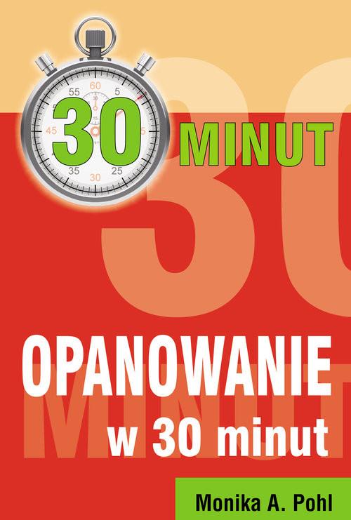 okładka Opanowanie w 30 minut, Książka | Monika A. Pohl