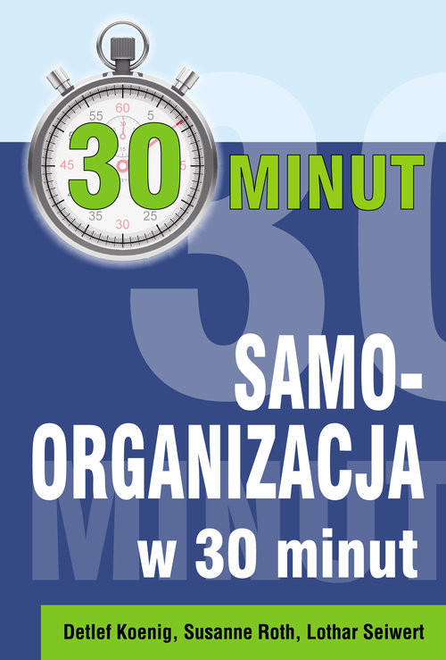 okładka Samoorganizacja w 30 minut, Książka | Dietlef Koenig, Susanne Roth, Lothar Seiwert