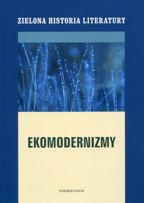 okładka Zielona historia literatury Tom 2 Ekomodernizmy, Książka |