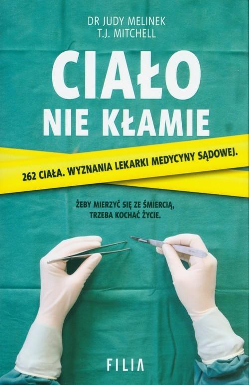 okładka Ciało nie kłamie, Książka | Dr Judy Melinek, T.J. Mitchell