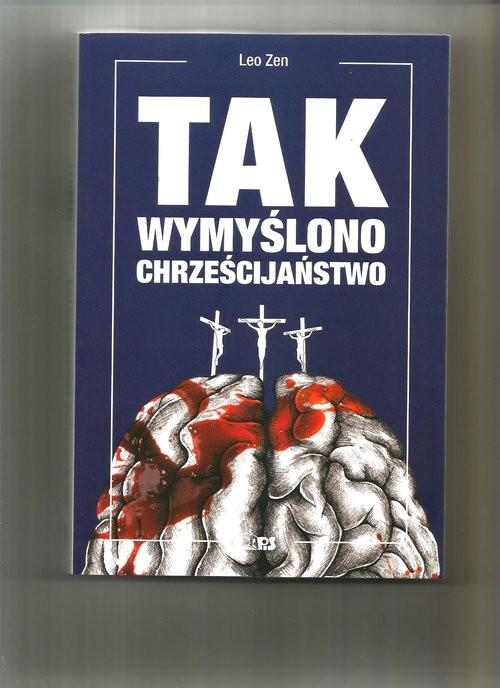 okładka Tak wymyślono chrześcijaństwo, Książka | Zen Leo