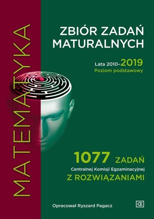 okładka Matematyka Zbiór zadań maturalnych 2010-2019 Poziom podstawowy 1077 zadań CKE z rozwiązaniami, Książka | Pagacz Ryszard
