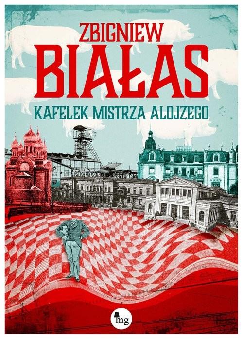 okładka Kafelek mistrza Alojzego, Książka | Zbigniew Białas