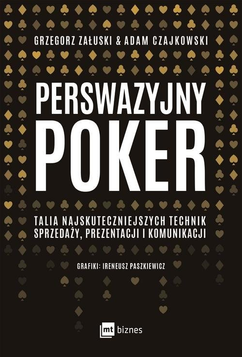 okładka Perswazyjny poker Talia najskuteczniejszych technik sprzedaży, prezentacji i komunikacjiksiążka |  | Adam Czajkowski, Grzegorz Załuski