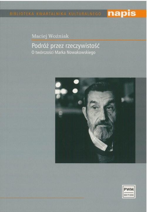 okładka Podróż przez rzeczywistość O twórczości Marka Nowakowskiego, Książka | Woźniak Maciej