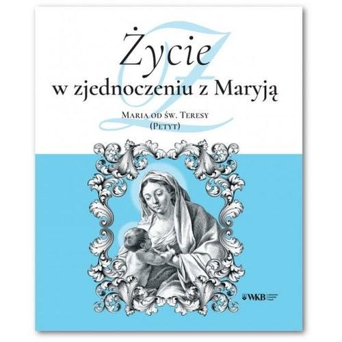 okładka Życie w zjednoczeniu z Maryją Maria od św. Teresy (Petyt), Książka |