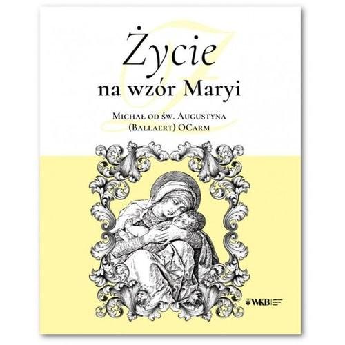 okładka Życie na wzór Maryi Michał od św. Augustyna, Książka |