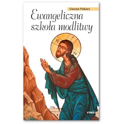 okładka Ewangeliczna szkoła modlitwy, Książka   Piekarz Danuta