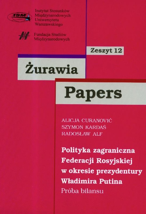 okładka Żurawia Papers 12 Polityka zagraniczna Federacji Rosyjskiej w okresie prezydentury Władimira Putinaksiążka |  |
