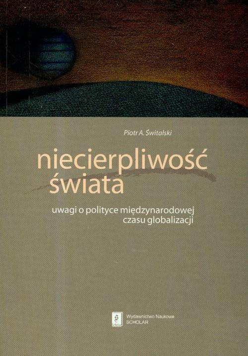 okładka Niecierpliwość świata uwagi o polityce międzynarodowej czasu globalizacji, Książka | Świtalski Piotr