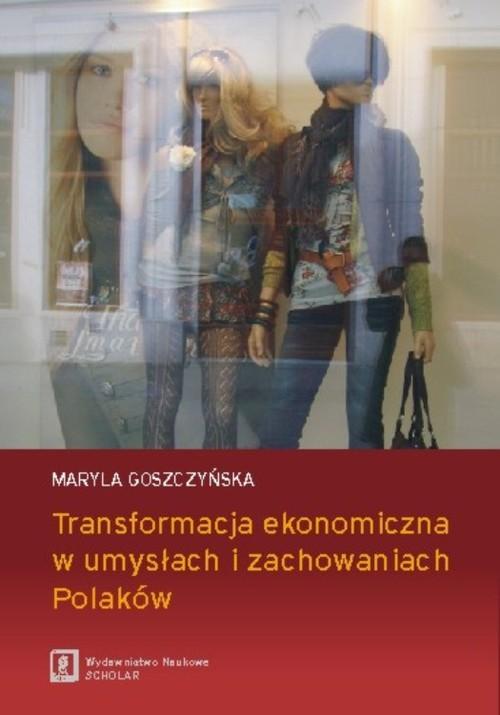 okładka Transformacja ekonomiczna w umysłach i zachowaniach Polaków, Książka | Goszczyńska Maryla