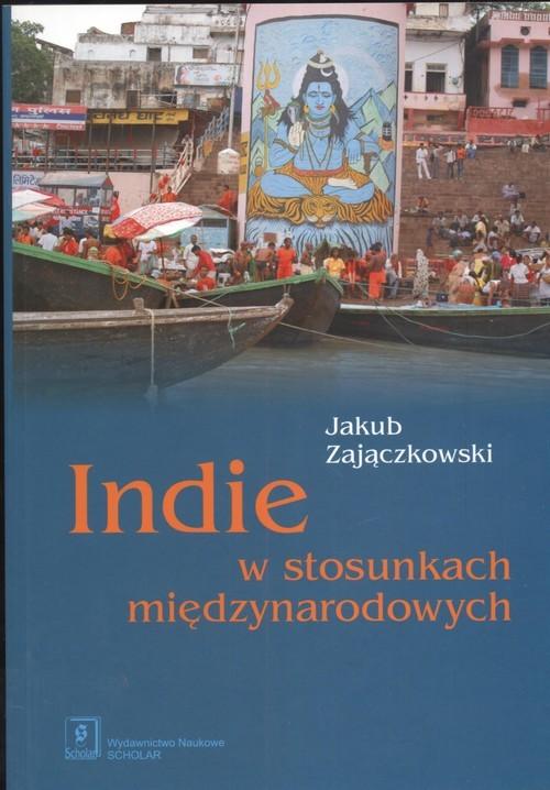 okładka Indie w stosunkach międzynarodowych, Książka | Zajączkowski Jakub