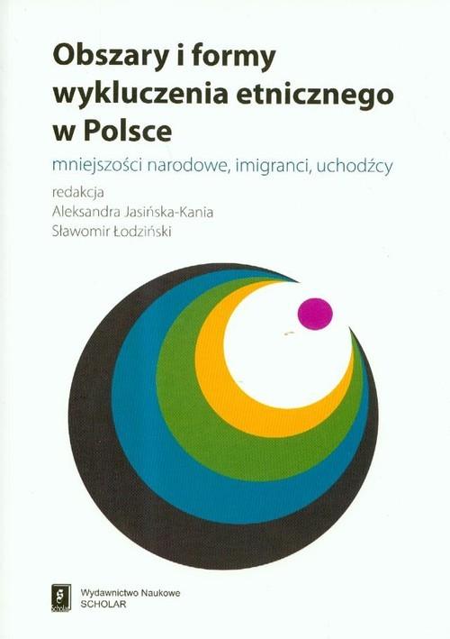 okładka Obszary i formy wykluczenia etnicznego w Polsce mniejszości narodowe, imigranci, uchodźcy, Książka |