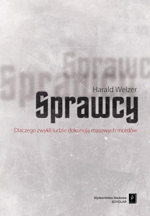 okładka Sprawcy Dlaczego zwykli ludzie dokonują masowych mordów, Książka | Welzer Harald
