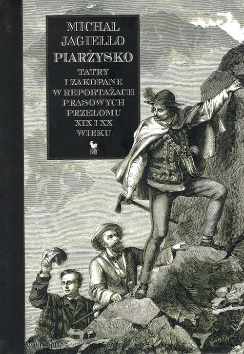 okładka Piarżysko Tatry i Zakopane w reportażach prasowych przełomu XIX i XX wieku, Książka | Jagiełło Michał
