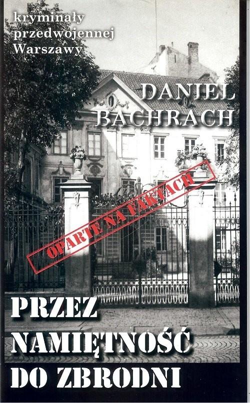 okładka Przez namiętność do zbrodni, Książka | Bachrach Daniel
