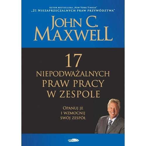 okładka 17 niepodważalnych praw pracy w zespole, Książka | John C. Maxwell