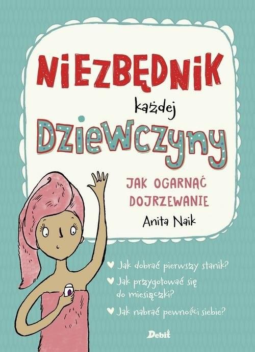 okładka Niezbędnik każdej dziewczyny Jak ogarnąć dojrzewanie, Książka   Naik Anita