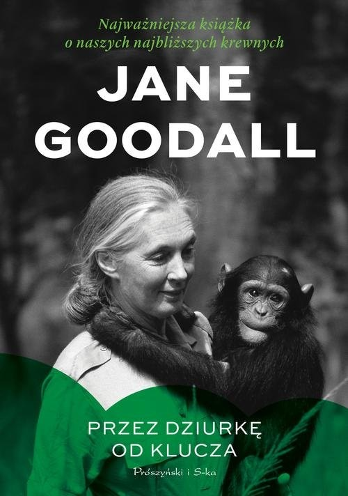 okładka Przez dziurkę od klucza Najważniejsza książka o naszych najbliższych krewnych, Książka | Jane Goodall