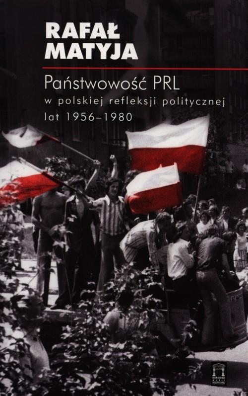okładka Państwowość PRL w polskiej refleksji politycznej lat 1956-1980, Książka | Rafał Matyja