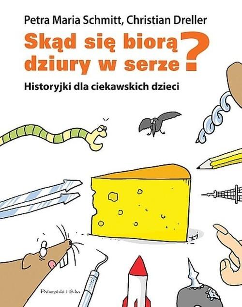 okładka Skąd się biorą dziury w serze? Historyjki dla ciekawskich dzieci, Książka | Dreller Christian, Petra Maria Schmitt