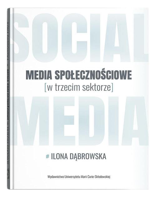 okładka Media społecznościowe w trzecim sektorze, Książka | Dąbrowska Ilona