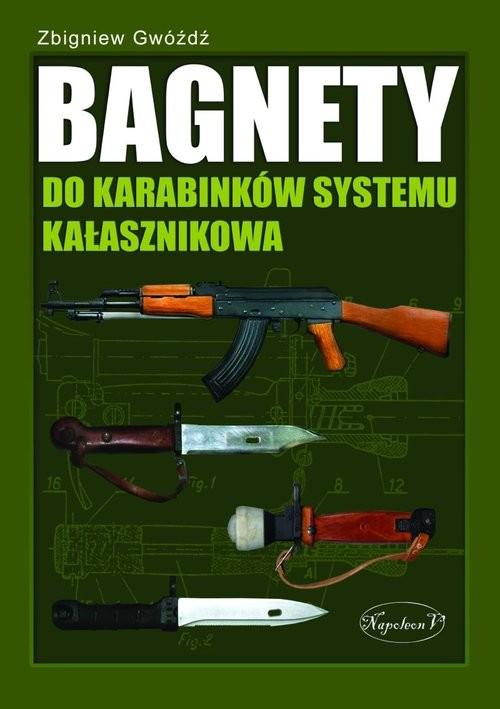 okładka Bagnety do karabinków systemu kałasznikowa, Książka | Zbigniew Gwóźdź
