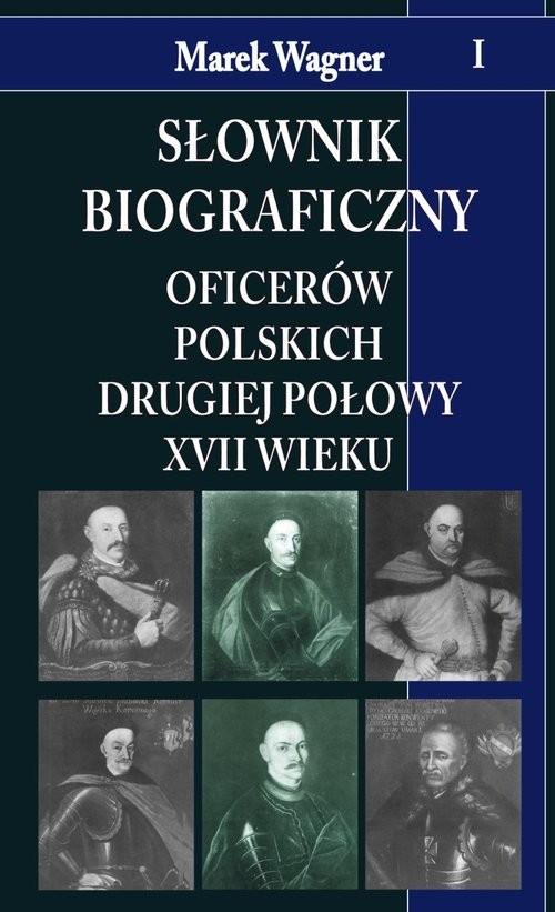 okładka Słownik biograficzny oficerów polskich drugiej połowy XVII w. t. I, Książka | Marek Wagner